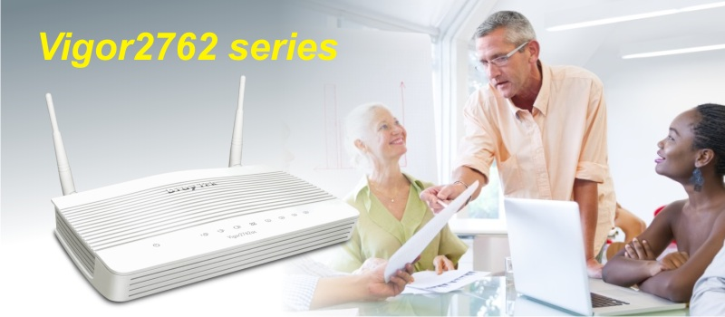A New VDSL2/ADSL2+ VPN Router - Vigor2762 Series